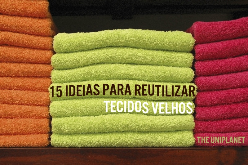 15 Ideias para Reutilizar Toalhas, Lençóis e Outros Tecidos Velhos
