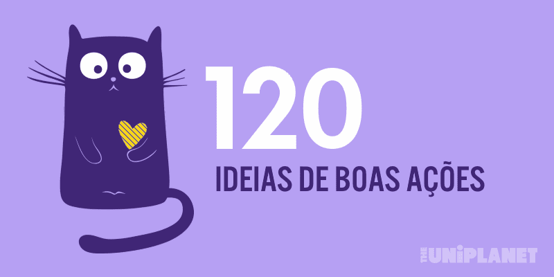 120 ideias de boas ações para fazer no seu dia-a-dia