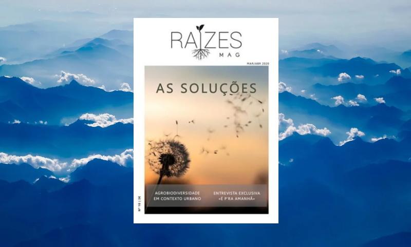 Saiu hoje a Raízes Mag nº10, com soluções para um mundo mais sustentável