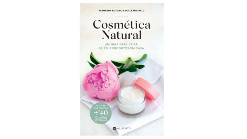 Cosmética Natural: Um guia para criar os seus produtos em casa (livro)